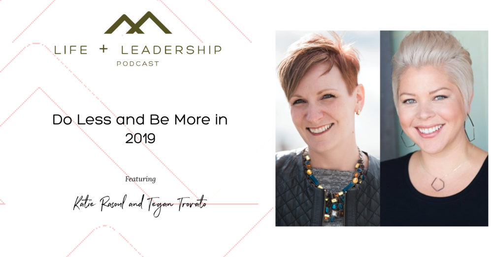 The Life and Leadership Podcast: Do Less and Be More in 2019