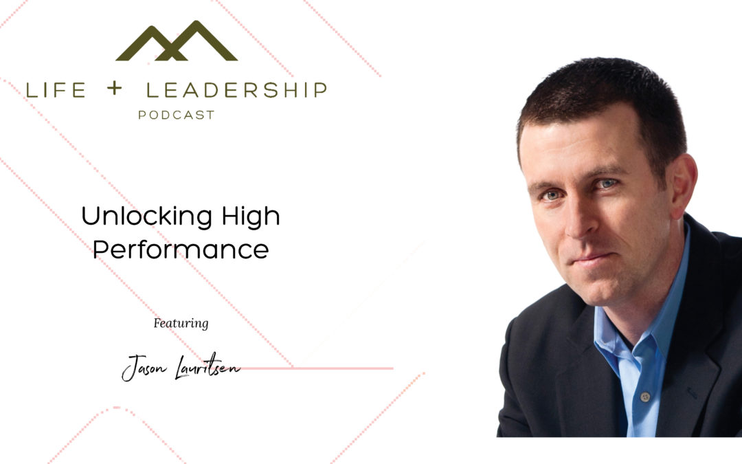 The Life and Leadership Podcast: Unlocking High Performance with Jason Lauritsen