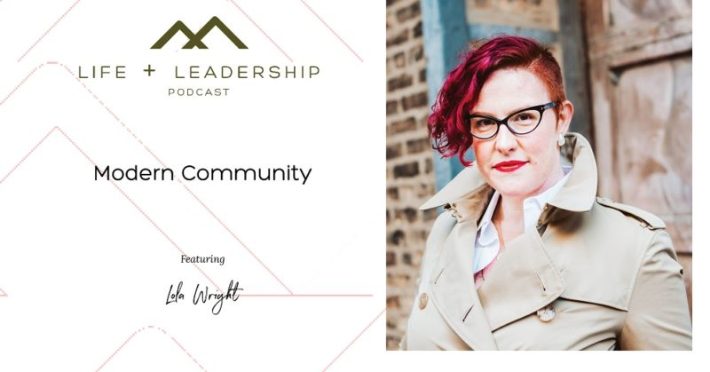Life and Leadership Podcast: Modern Community featuring Lola Wright