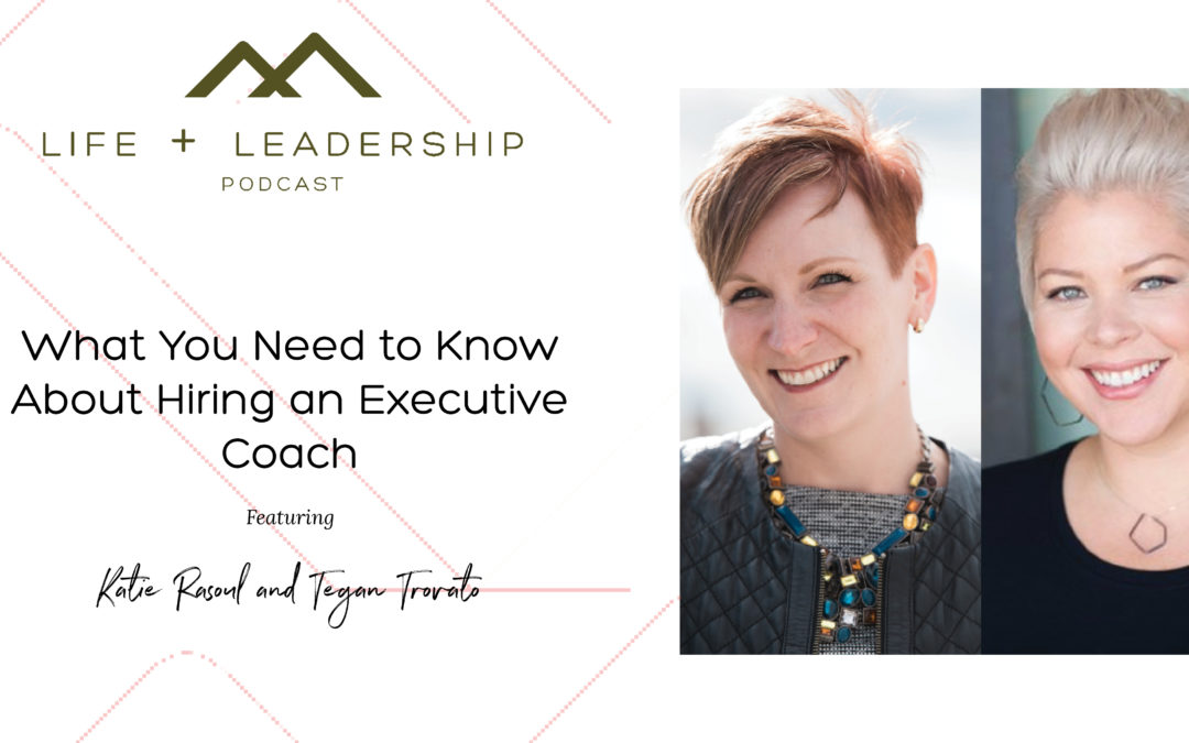 Life and Leadership Podcast: What You Need to Know About Hiring an Executive Coach