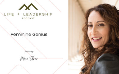 Life and Leadership Podcast: Feminine Genius with LiYana Silver