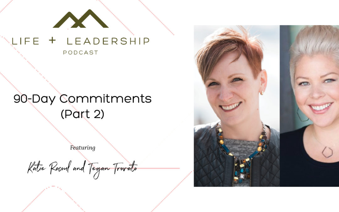 Life and Leadership Podcast: 90-Day Commitments (Part 2)