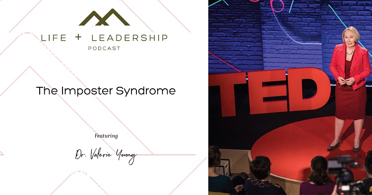 Life and Leadership Podcast: The Imposter Syndrome, with Dr. Valerie Young