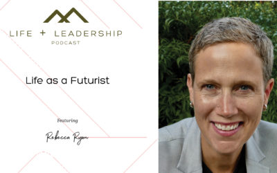 Life and Leadership Podcast: Life as a Futurist, with Rebecca Ryan