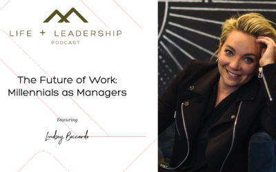 Life and Leadership Podcast: The Future of Work: Millennials as Managers, with Lindsay Boccardo