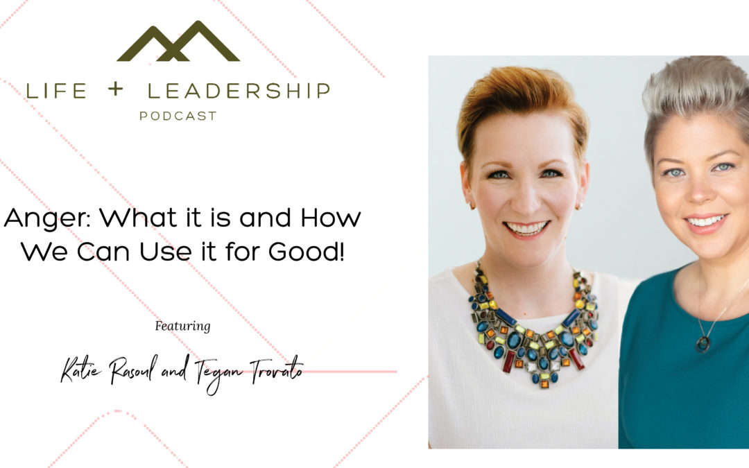 Life and Leadership Podcast: Anger – What it is and How We Can Use it for Good!