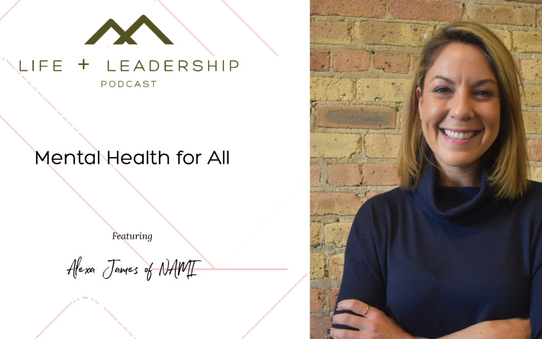 Life and Leadership Podcast: Mental Health for All, with Alexa James of NAMI