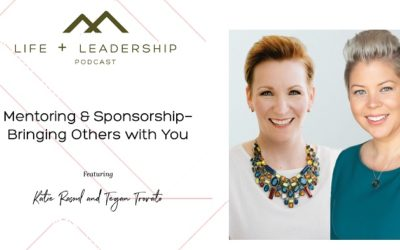Life & Leadership Podcast: Mentoring & Sponsorship—Bringing Others with You