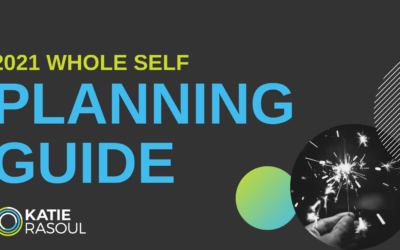 Let's Feel Whole Again in 2021: The 2021 Whole Self Planning Guide