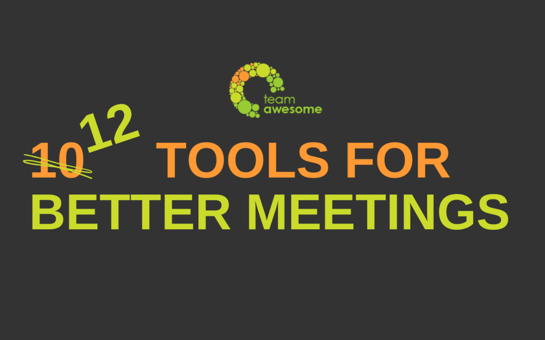 10 (No, 12!) Tools for Better Meetings